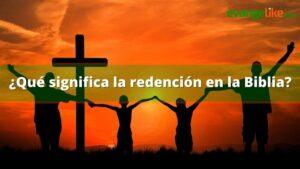 ¿Qué significa redención en la Biblia?
