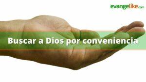 Buscar a Dios por conveniencia