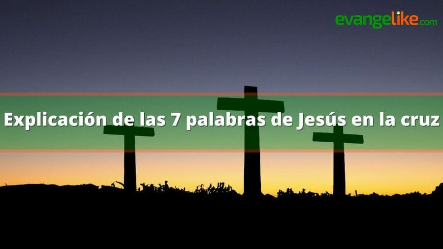explicación de las 7 palabras de jesus en la cruz