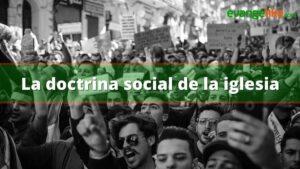 """Tiene fundamento la """"doctrina social"""" de la iglesia"""