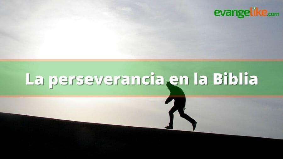 La perseverancia en la Biblia