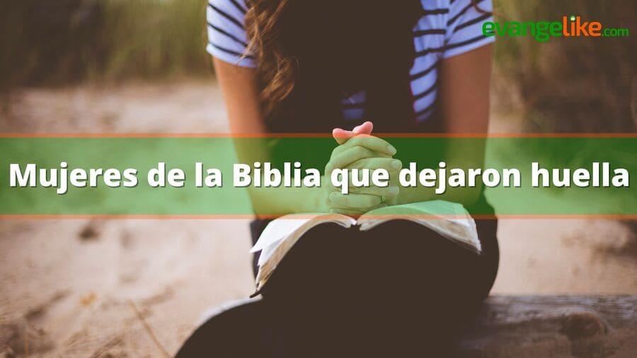 Mujeres de la Biblia que dejaron huellas