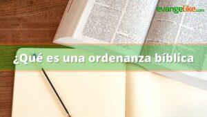 ¿Qué es una ordenanza Bíblica ?